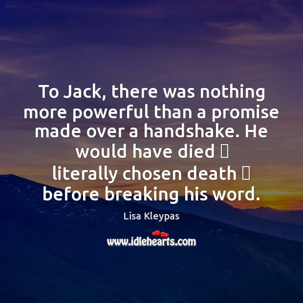 To Jack, there was nothing more powerful than a promise made over Lisa Kleypas Picture Quote