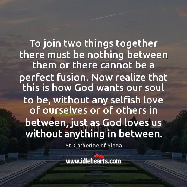 To join two things together there must be nothing between them or Image