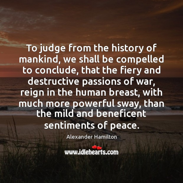 To judge from the history of mankind, we shall be compelled to Image