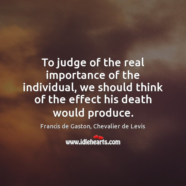 To judge of the real importance of the individual, we should think Image