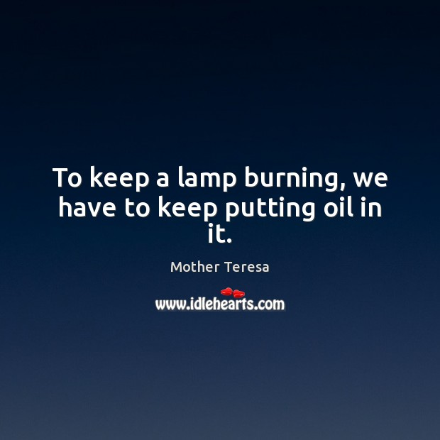 Image, To keep a lamp burning, we have to keep putting oil in it.