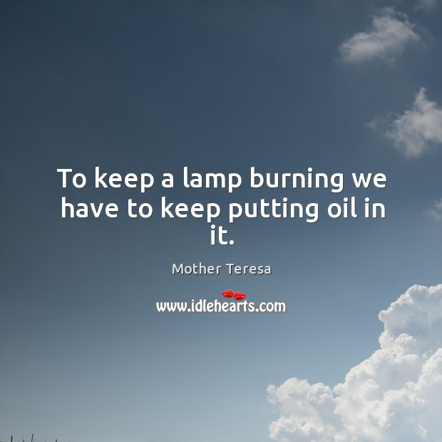 Image, To keep a lamp burning we have to keep putting oil in it.