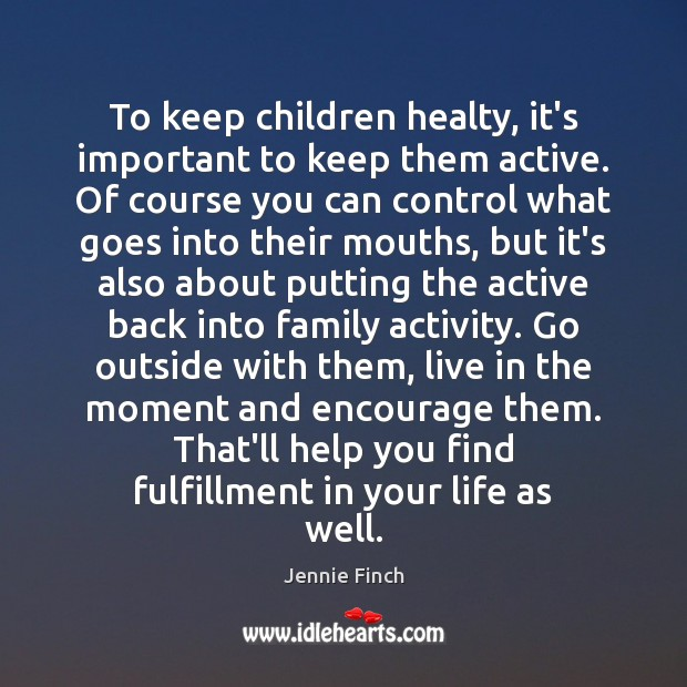 To keep children healty, it's important to keep them active. Of course Image