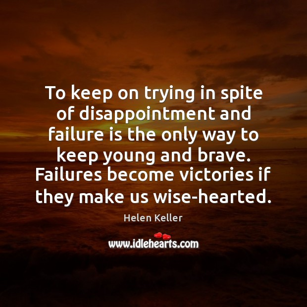 To keep on trying in spite of disappointment and failure is the Image