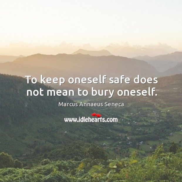 To keep oneself safe does not mean to bury oneself. Image