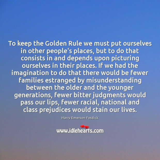 To keep the Golden Rule we must put ourselves in other people's Image