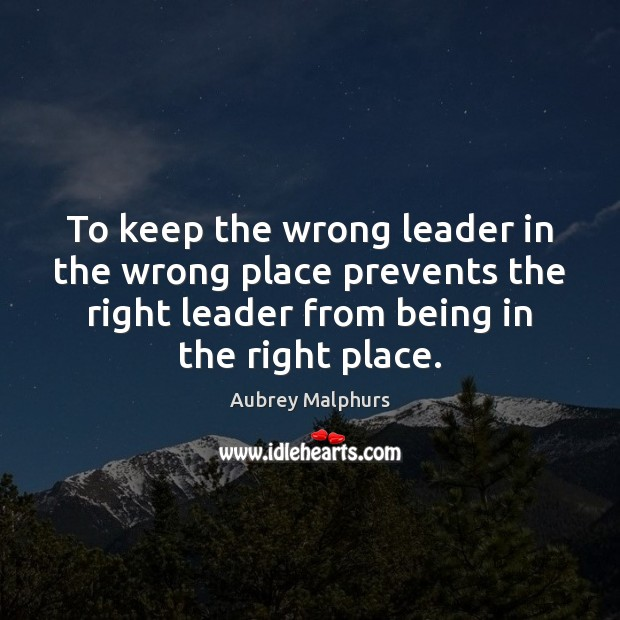 Image, To keep the wrong leader in the wrong place prevents the right