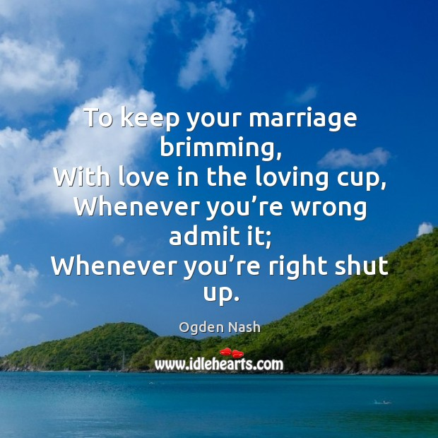 To keep your marriage brimming, with love in the loving cup Image