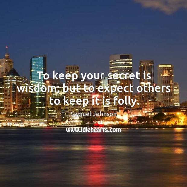 To keep your secret is wisdom; but to expect others to keep it is folly. Image