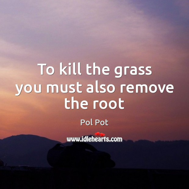 To kill the grass you must also remove the root Image