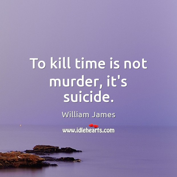 Image, To kill time is not murder, it's suicide.