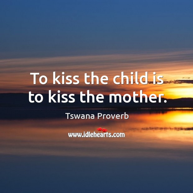 Image, To kiss the child is to kiss the mother.