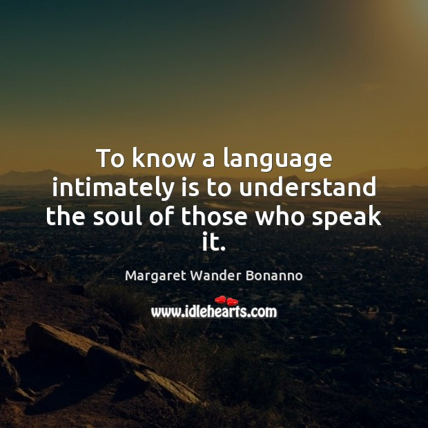 Image, To know a language intimately is to understand the soul of those who speak it.