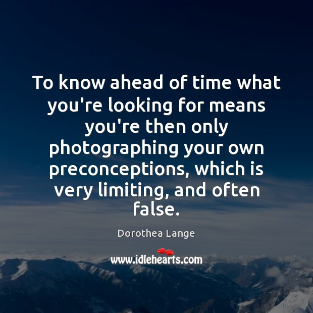 Image, To know ahead of time what you're looking for means you're then