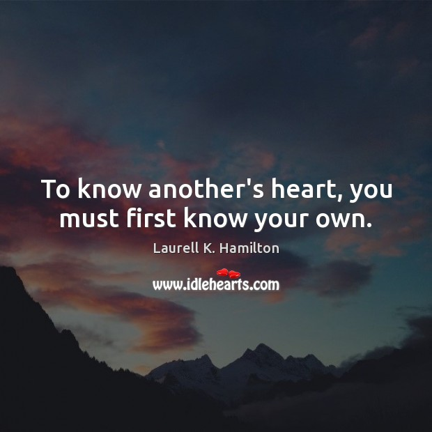 Image, To know another's heart, you must first know your own.