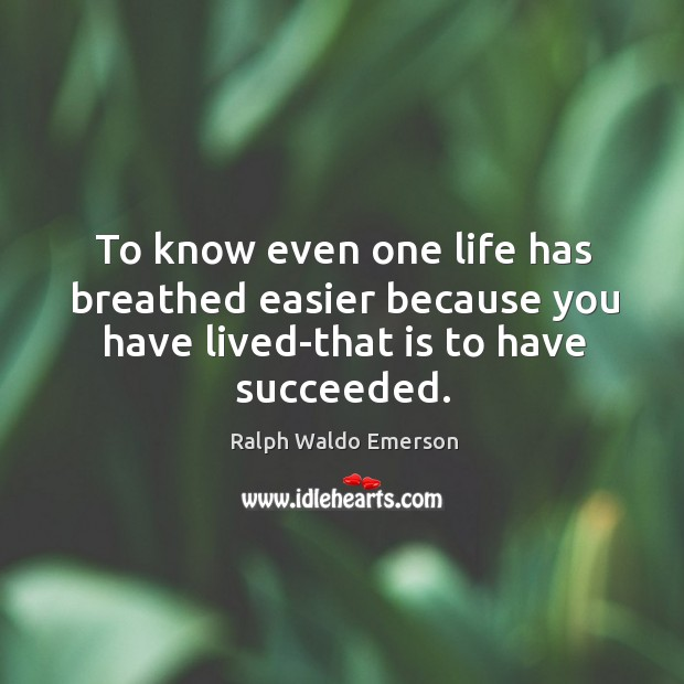 Image, To know even one life has breathed easier because you have lived-that is to have succeeded.