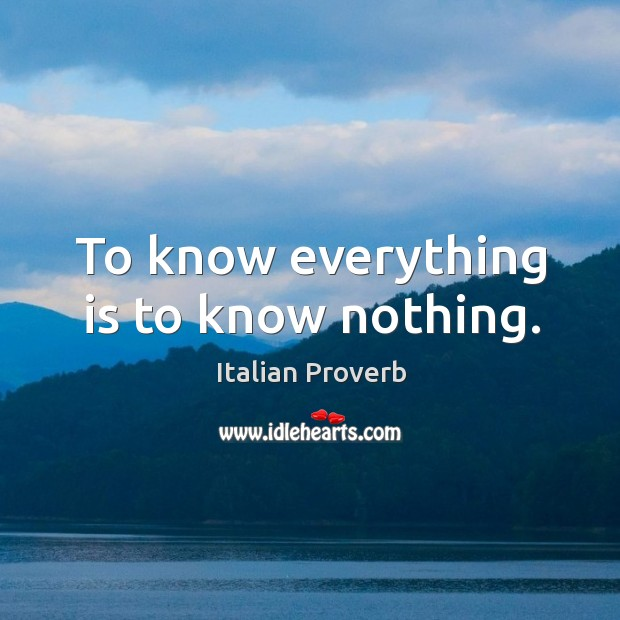 Image, To know everything is to know nothing.