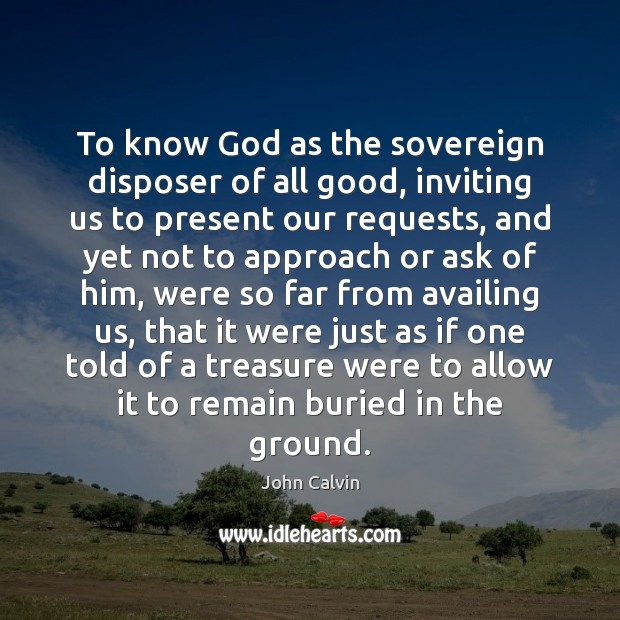 To know God as the sovereign disposer of all good, inviting us Image
