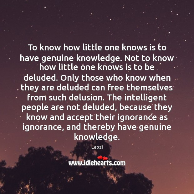 Image, To know how little one knows is to have genuine knowledge. Not