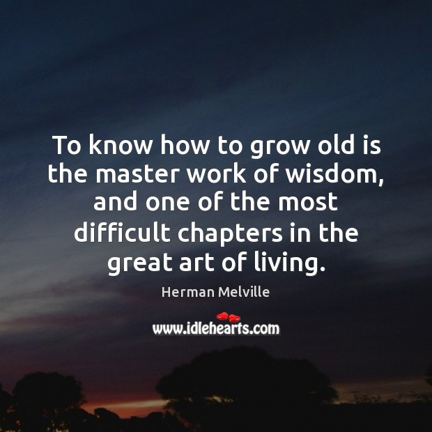 Image, To know how to grow old is the master work of wisdom,