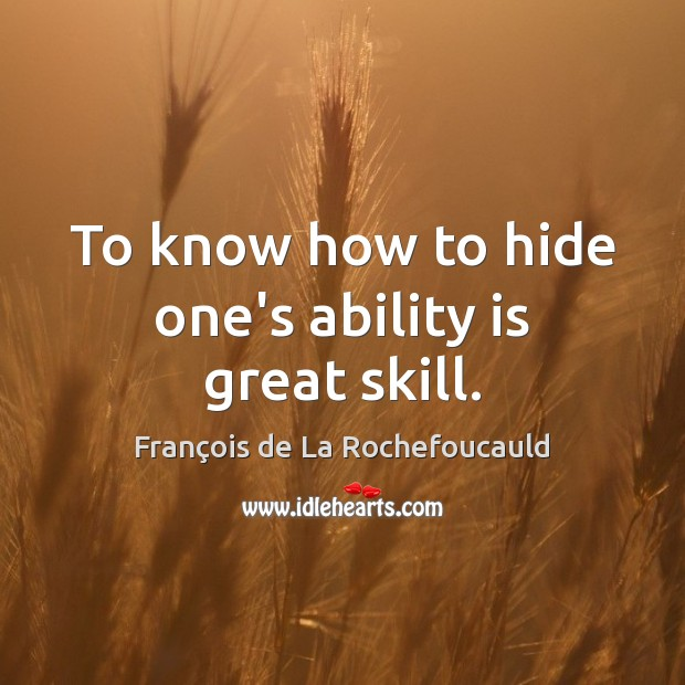 To know how to hide one's ability is great skill. Image