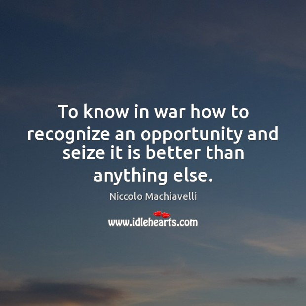 Image, To know in war how to recognize an opportunity and seize it is better than anything else.