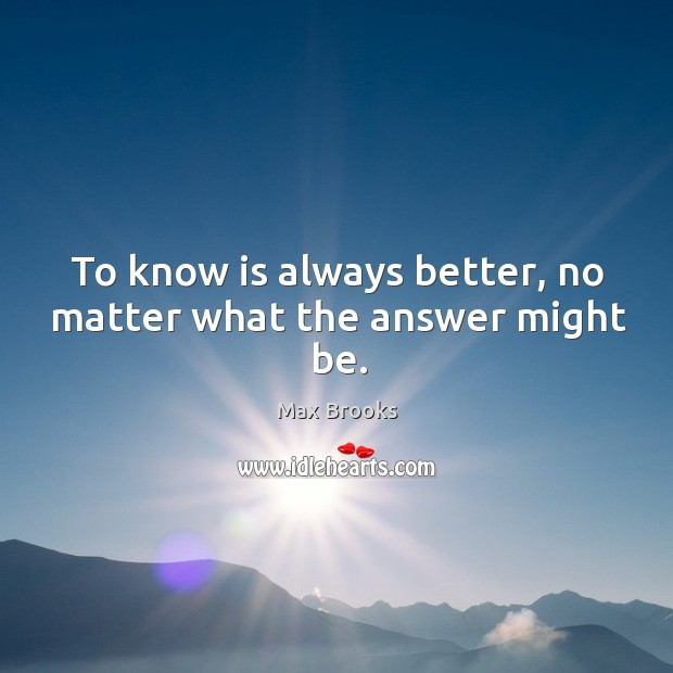 To know is always better, no matter what the answer might be. Image