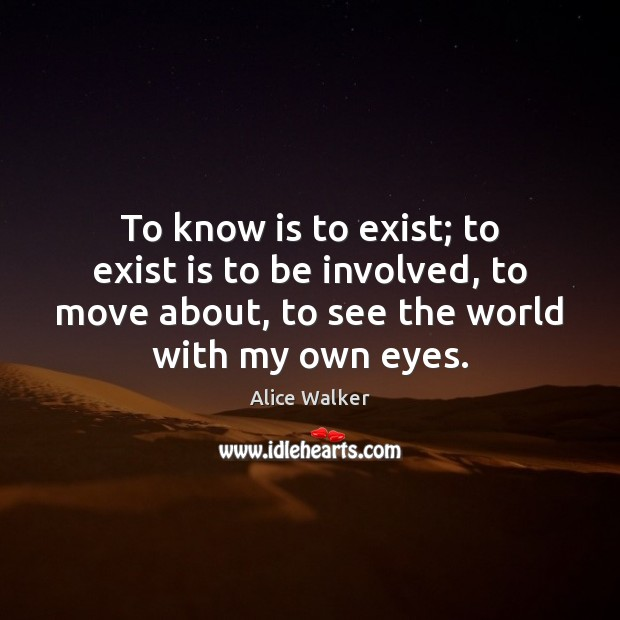 Image, To know is to exist; to exist is to be involved, to