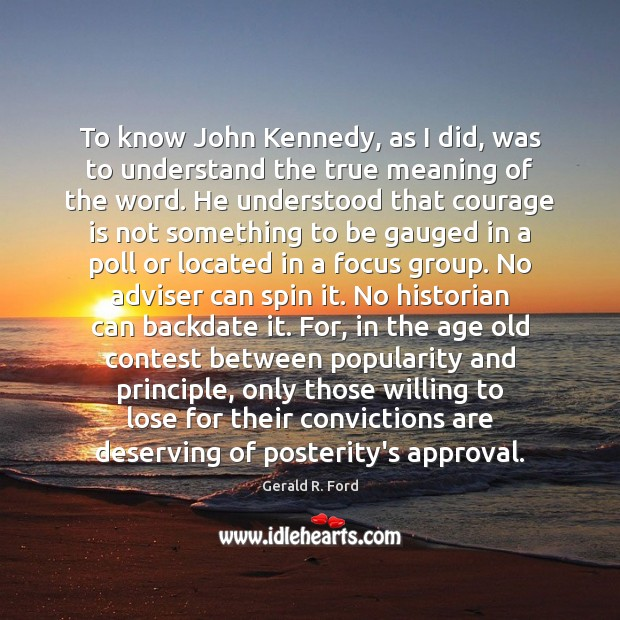 Image, To know John Kennedy, as I did, was to understand the true