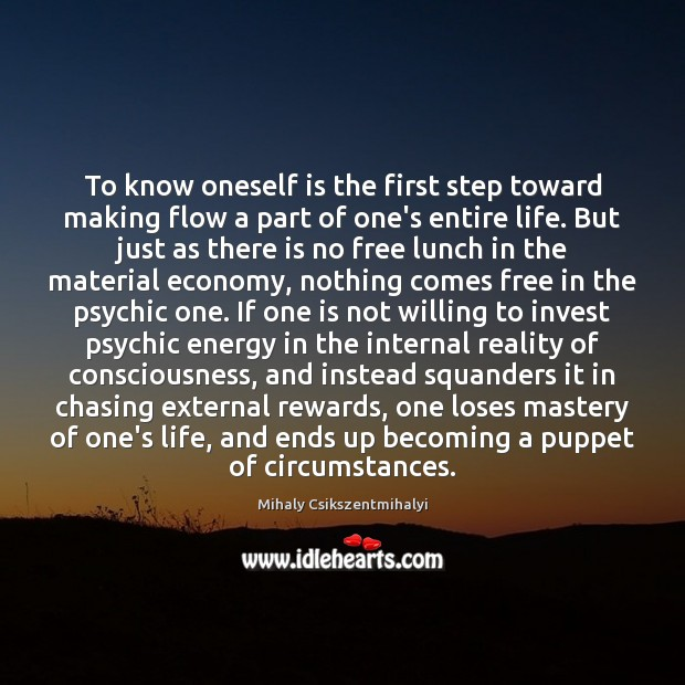 To know oneself is the first step toward making flow a part Mihaly Csikszentmihalyi Picture Quote