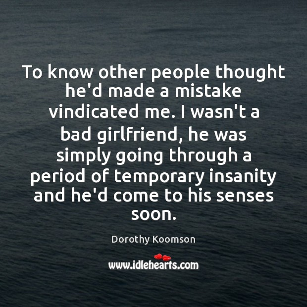 To know other people thought he'd made a mistake vindicated me. I Dorothy Koomson Picture Quote