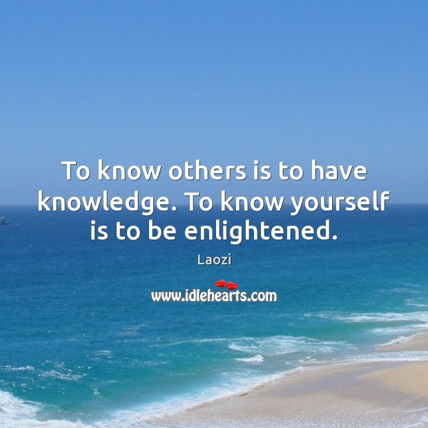 To know others is to have knowledge. To know yourself is to be enlightened. Laozi Picture Quote