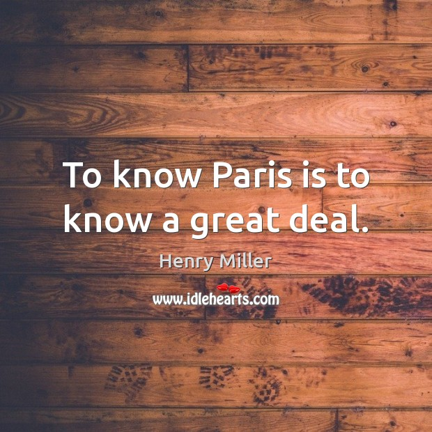 To know Paris is to know a great deal. Image