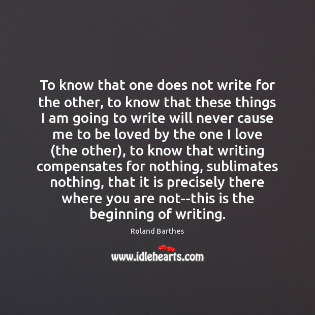To know that one does not write for the other, to know Roland Barthes Picture Quote