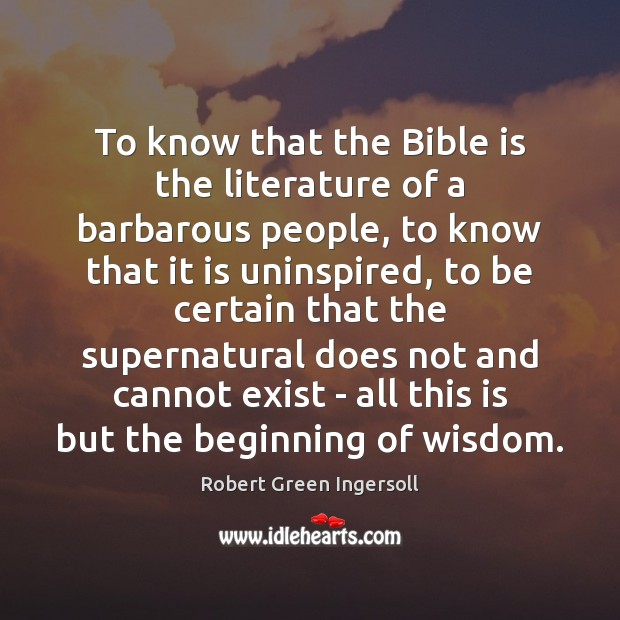 To know that the Bible is the literature of a barbarous people, Image