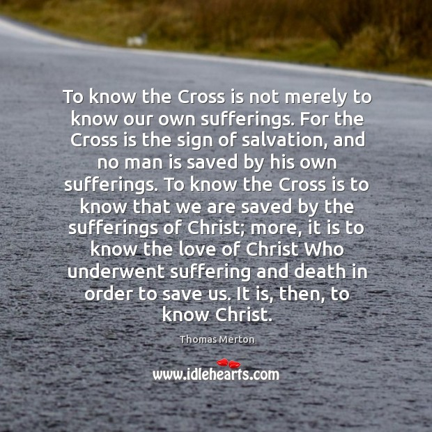 To know the Cross is not merely to know our own sufferings. Image