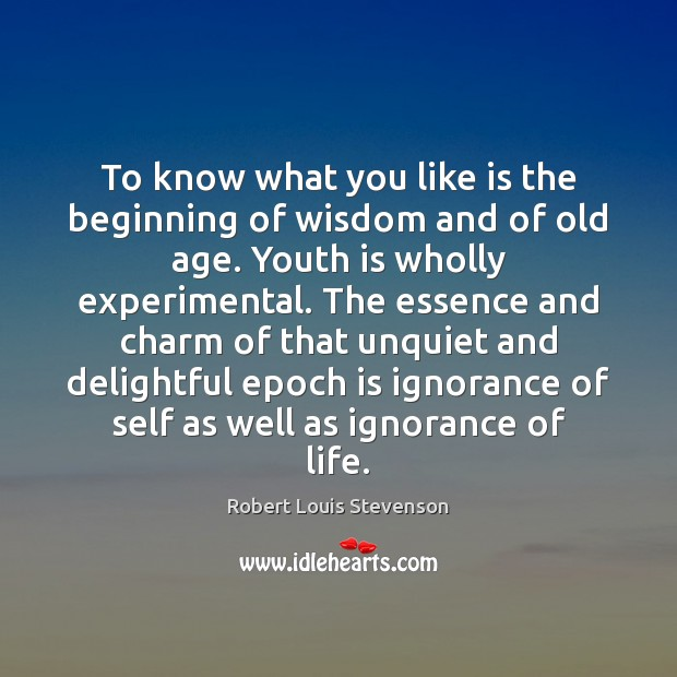 To know what you like is the beginning of wisdom and of Robert Louis Stevenson Picture Quote