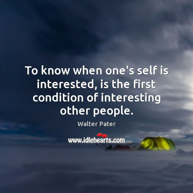 To know when one's self is interested, is the first condition of interesting other people. Image