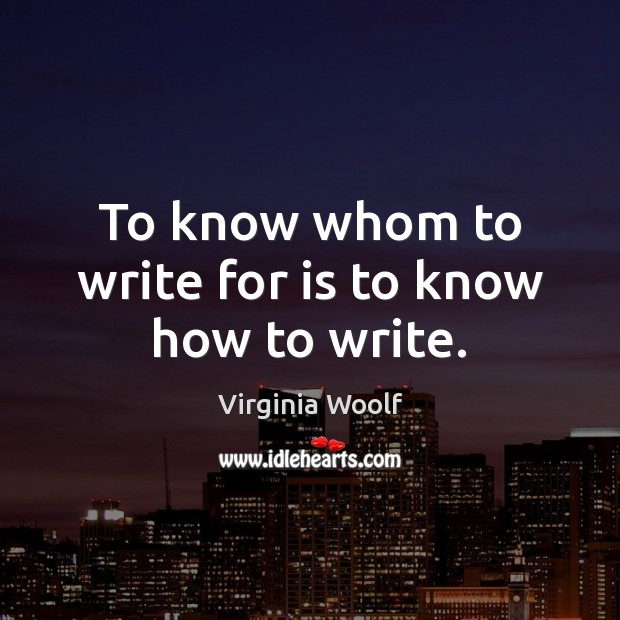 Image, To know whom to write for is to know how to write.