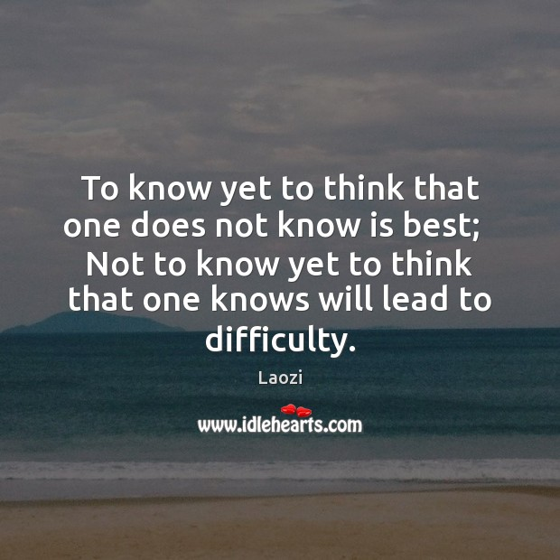 To know yet to think that one does not know is best; Image