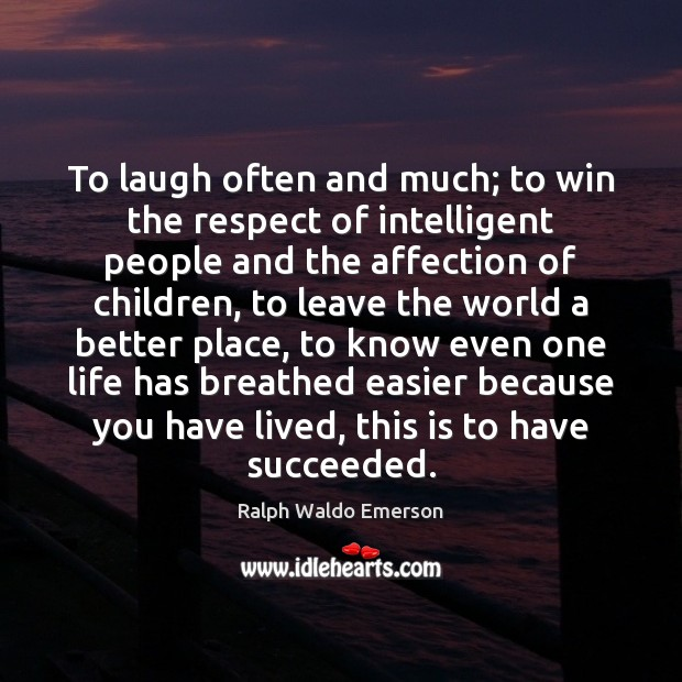 Image, To laugh often and much; to win the respect of intelligent people