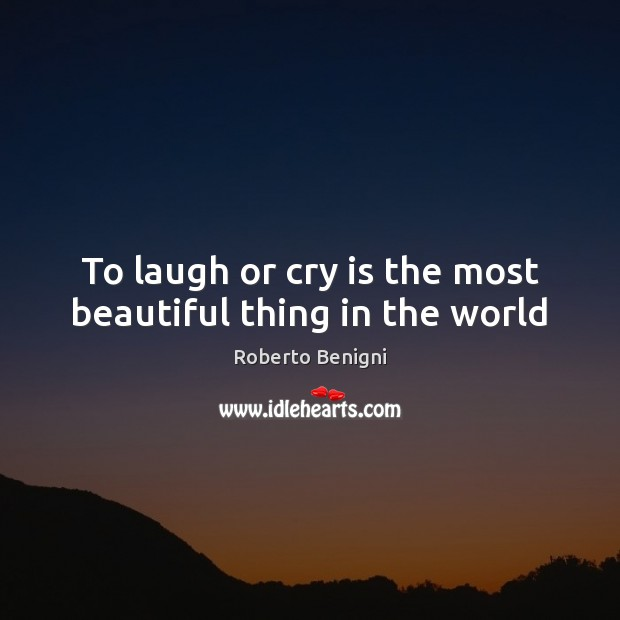 Image, To laugh or cry is the most beautiful thing in the world