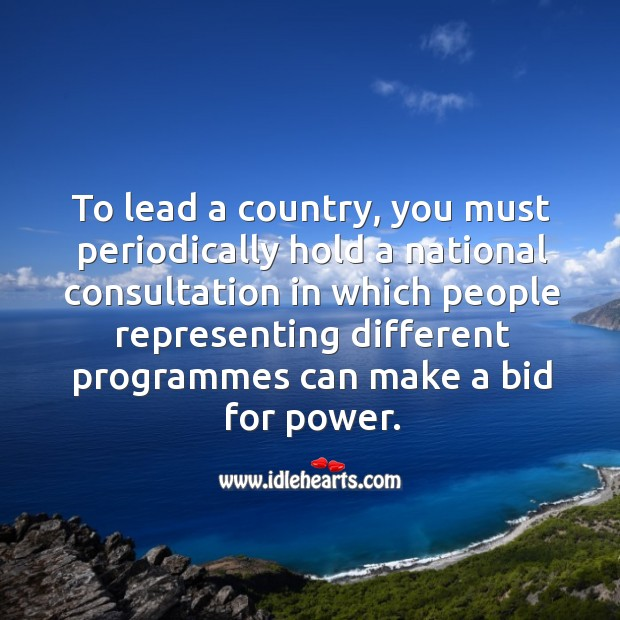 To lead a country, you must periodically hold a national consultation in which people Image
