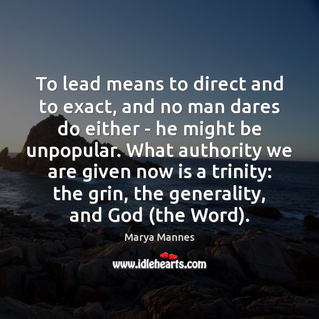 To lead means to direct and to exact, and no man dares Image