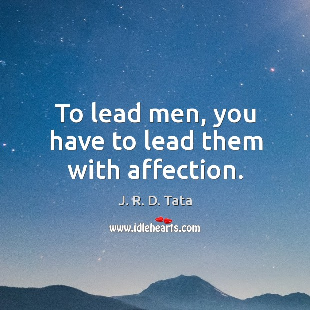 To lead men, you have to lead them with affection. Image