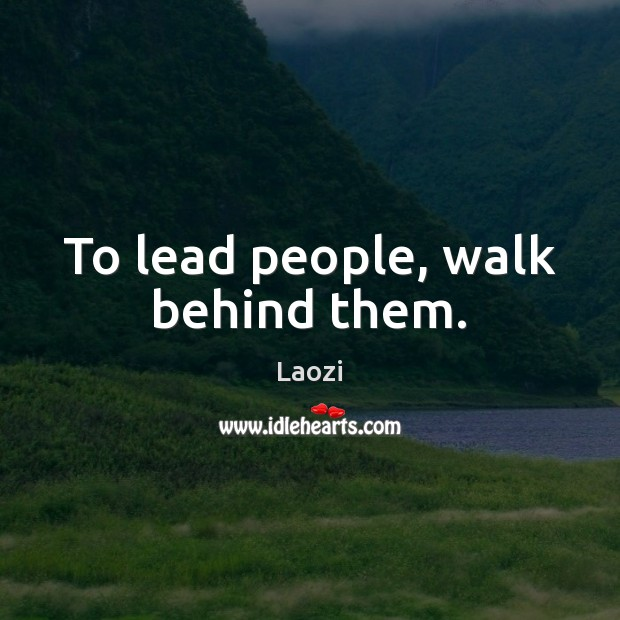 Image, To lead people, walk behind them.