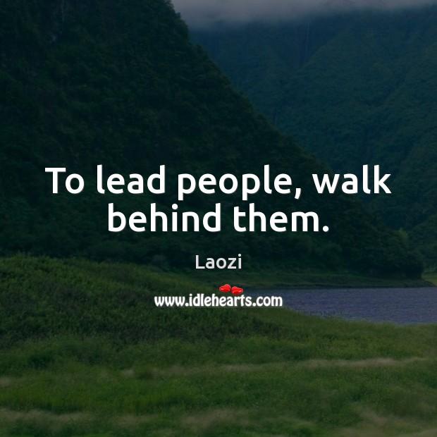To lead people, walk behind them. Image