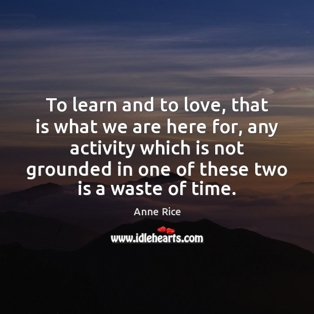 To learn and to love, that is what we are here for, Image