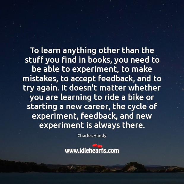 To learn anything other than the stuff you find in books, you Try Again Quotes Image