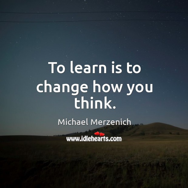 To learn is to change how you think. Image